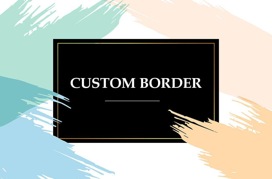 Custom Borders